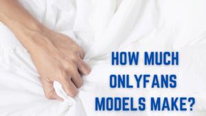 HOW MUCH ONLYFANS MODELS MAKE_